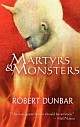 MARTYRS & MONSTERS by Robert Dunbar (trade softcover)